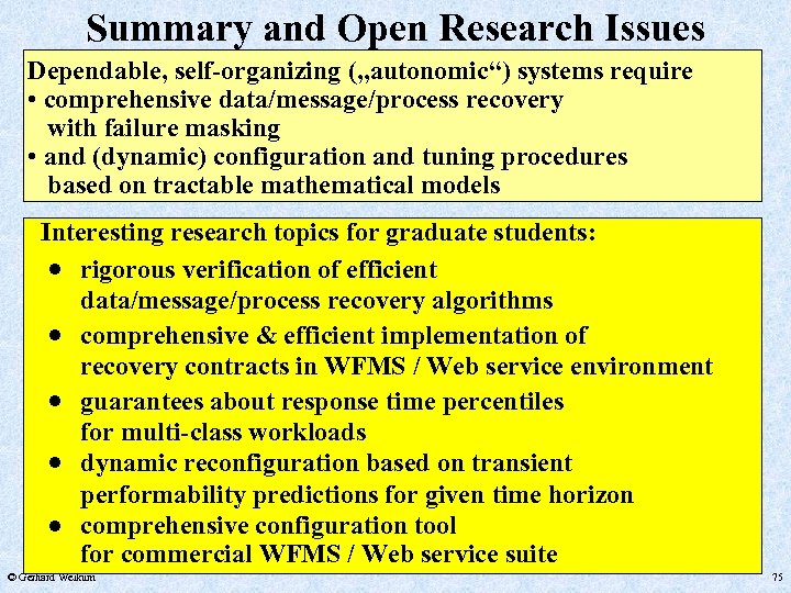 """Summary and Open Research Issues Dependable, self-organizing (""""autonomic"""") systems require • comprehensive data/message/process recovery"""