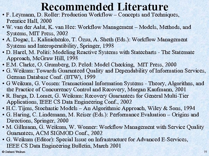 Recommended Literature • F. Leymann, D. Roller: Production Workflow – Concepts and Techniques, Prentice