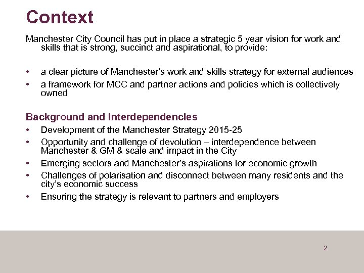 Context Manchester City Council has put in place a strategic 5 year vision for