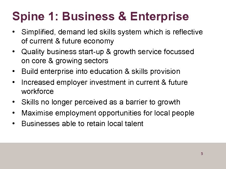 Spine 1: Business & Enterprise • Simplified, demand led skills system which is reflective