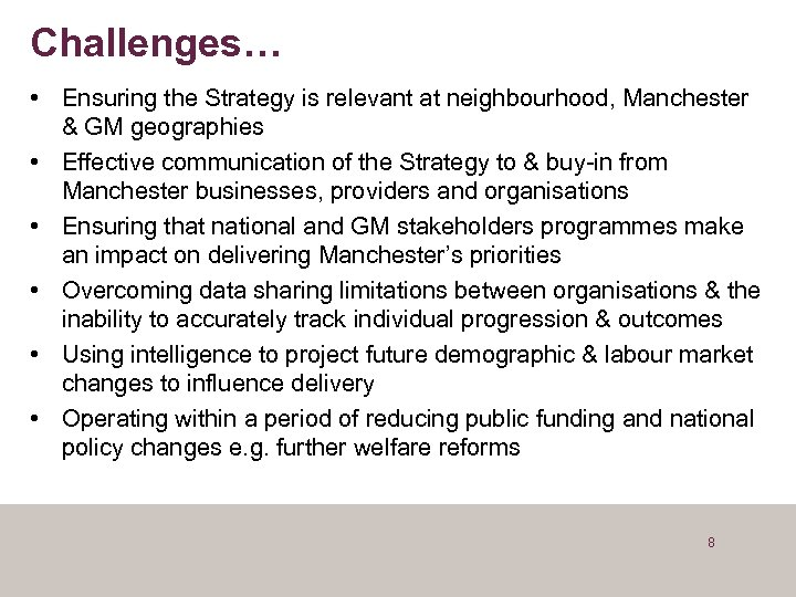 Challenges… • Ensuring the Strategy is relevant at neighbourhood, Manchester & GM geographies •