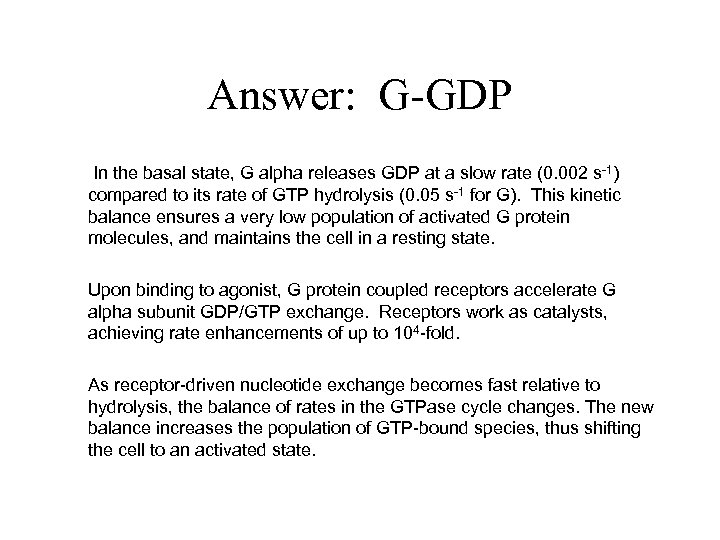 Answer: G-GDP In the basal state, G alpha releases GDP at a slow rate