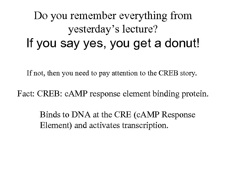 Do you remember everything from yesterday's lecture? If you say yes, you get a