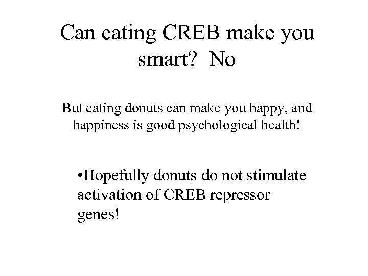 Can eating CREB make you smart? No But eating donuts can make you happy,
