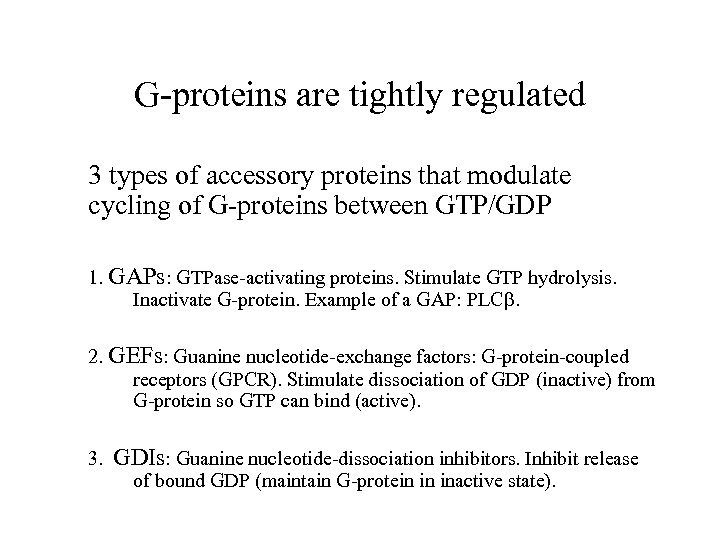 G-proteins are tightly regulated 3 types of accessory proteins that modulate cycling of G-proteins