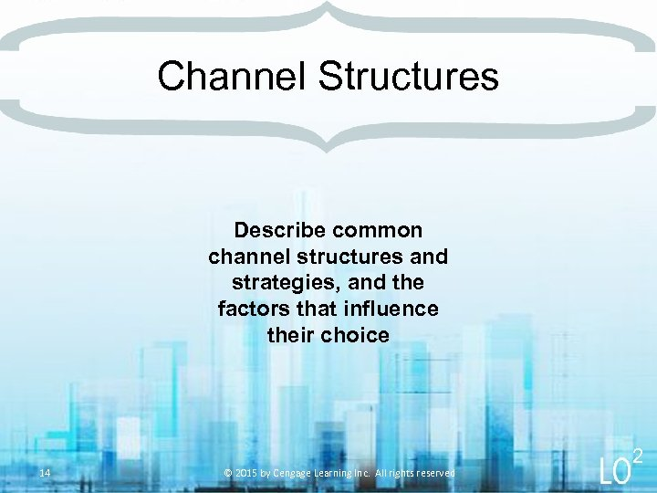 Channel Structures Describe common channel structures and strategies, and the factors that influence their