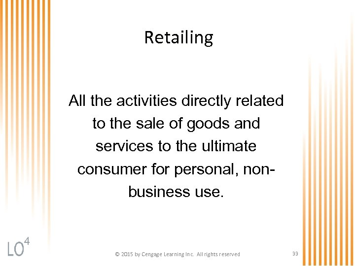 Retailing All the activities directly related to the sale of goods and services to