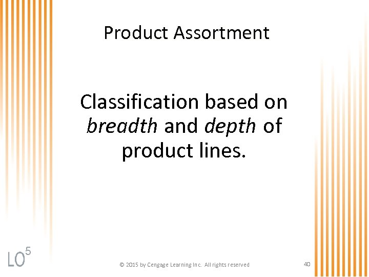 Product Assortment Classification based on breadth and depth of product lines. 5 © 2015