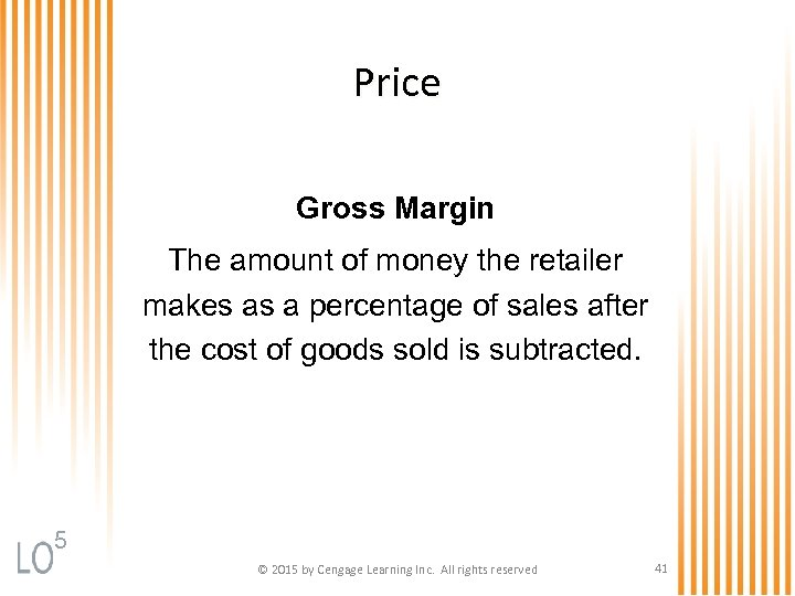 Price Gross Margin The amount of money the retailer makes as a percentage of