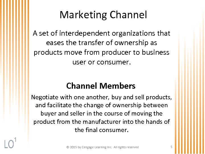 Marketing Channel A set of interdependent organizations that eases the transfer of ownership as