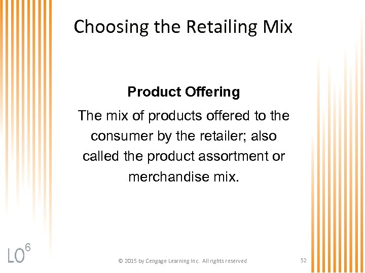 Choosing the Retailing Mix Product Offering The mix of products offered to the consumer