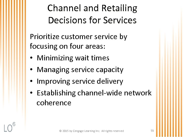 Channel and Retailing Decisions for Services Prioritize customer service by focusing on four areas: