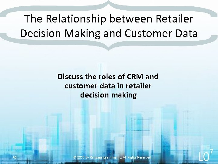 The Relationship between Retailer Decision Making and Customer Data Discuss the roles of CRM