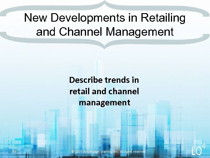 New Developments in Retailing and Channel Management Describe trends in retail and channel management