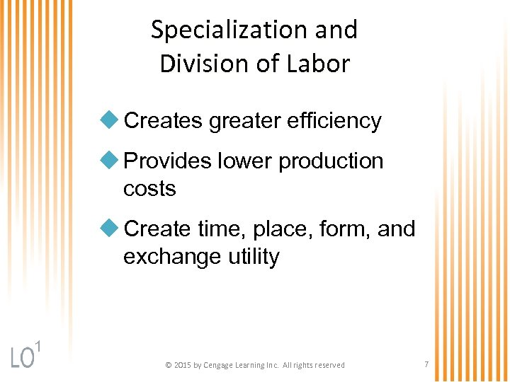 Specialization and Division of Labor u Creates greater efficiency u Provides lower production costs