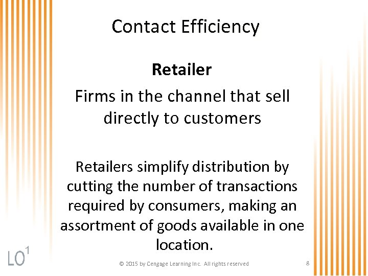 Contact Efficiency Retailer Firms in the channel that sell directly to customers 1 Retailers
