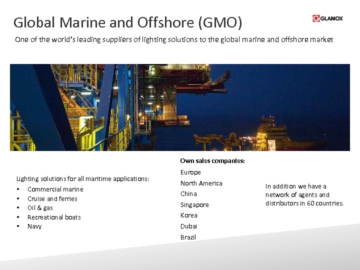 Global Marine and Offshore (GMO) One of the world's leading suppliers of lighting solutions