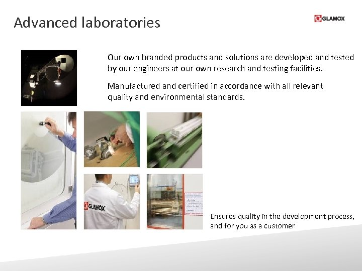 Advanced laboratories Our own branded products and solutions are developed and tested by our