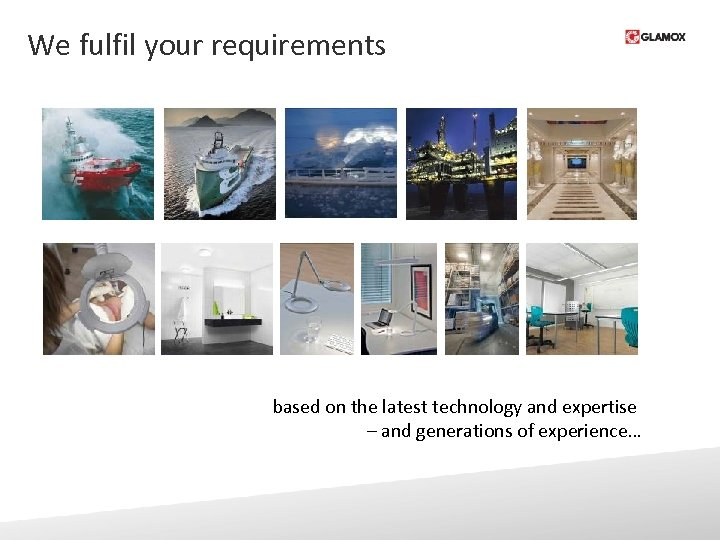 We fulfil your requirements based on the latest technology and expertise – and generations