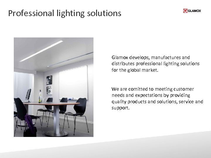 Professional lighting solutions Glamox develops, manufactures and distributes professional lighting solutions for the global
