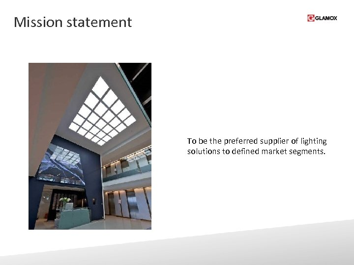 Mission statement To be the preferred supplier of lighting solutions to defined market segments.