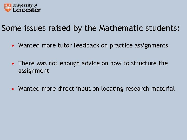 Some issues raised by the Mathematic students: • Wanted more tutor feedback on practice