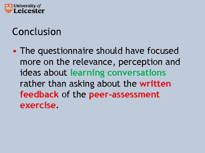 Conclusion • The questionnaire should have focused more on the relevance, perception and ideas