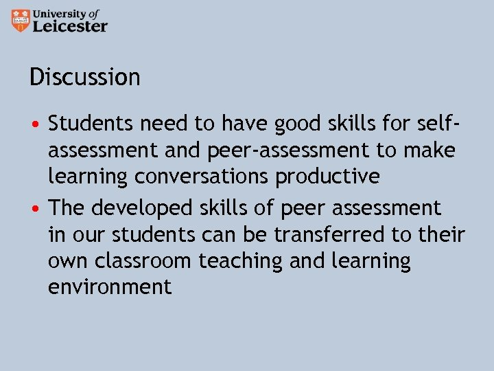 Discussion • Students need to have good skills for selfassessment and peer-assessment to make
