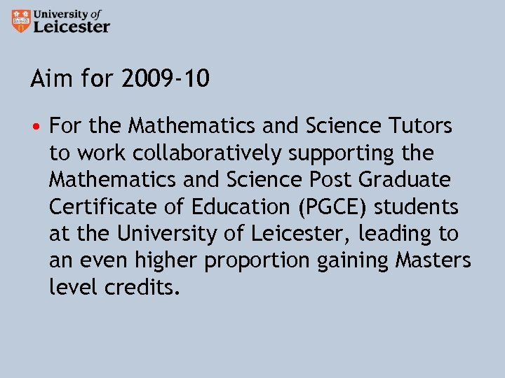 Aim for 2009 -10 • For the Mathematics and Science Tutors to work collaboratively