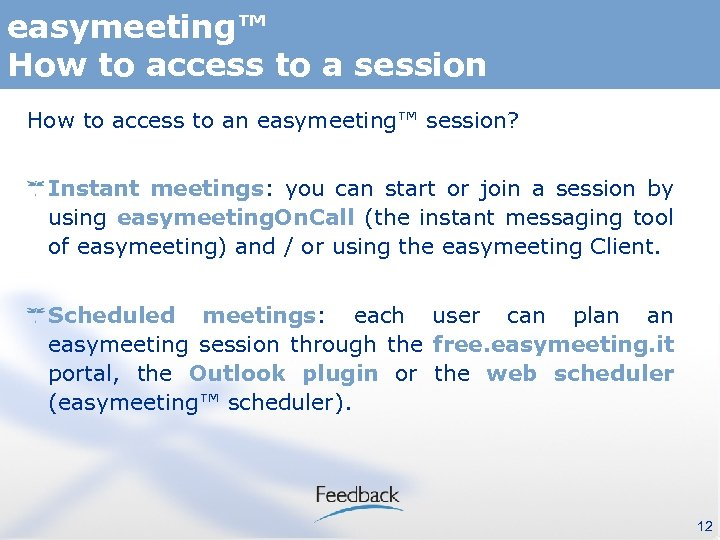 easymeeting™ How to access to a session How to access to an easymeeting™ session?