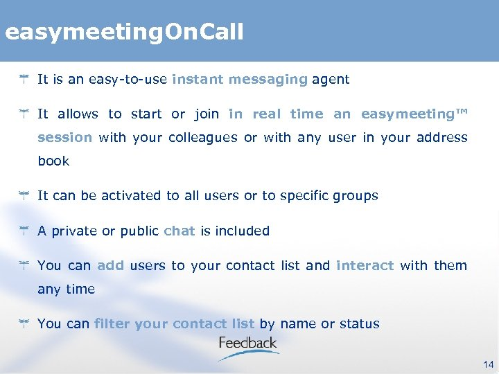 easymeeting. On. Call It is an easy-to-use instant messaging agent It allows to start