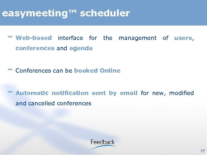 easymeeting™ scheduler Web-based interface for the management of users, conferences and agenda Conferences can