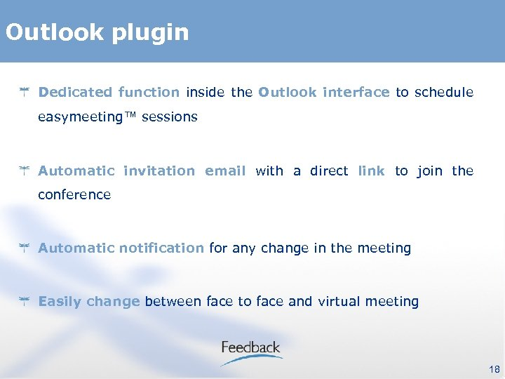 Outlook plugin Dedicated function inside the Outlook interface to schedule easymeeting™ sessions Automatic invitation