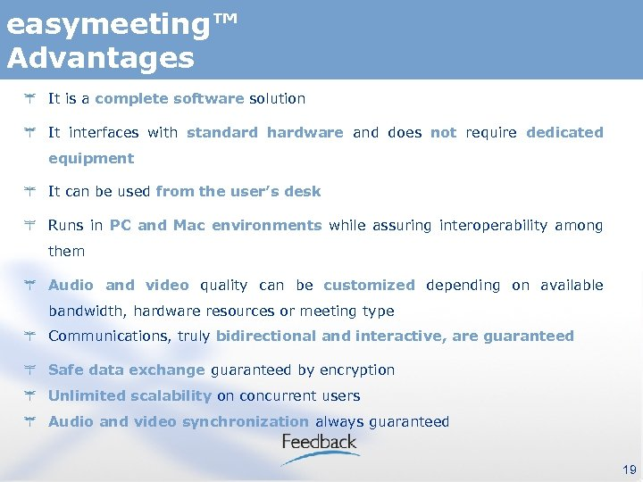 easymeeting™ Advantages It is a complete software solution It interfaces with standard hardware and