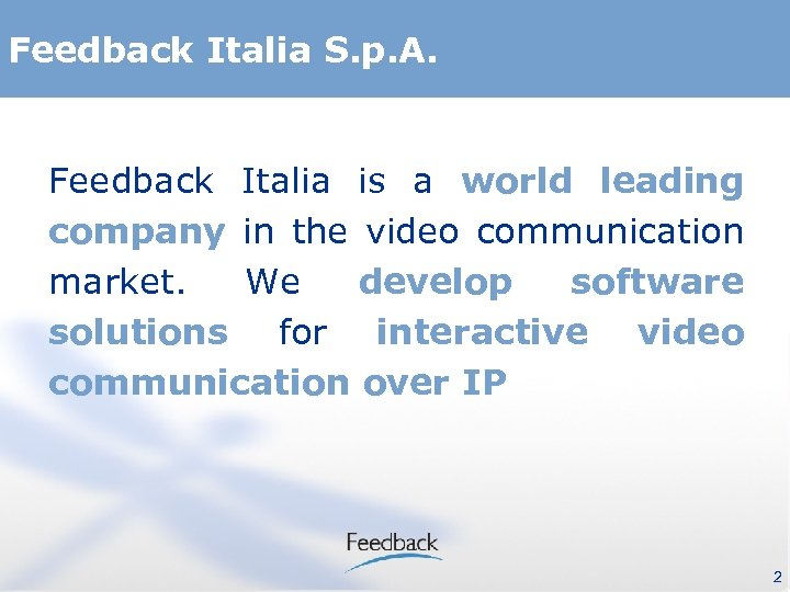 Feedback Italia S. p. A. Feedback Italia is a world leading company in the