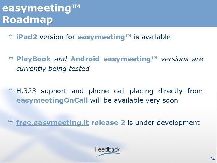 easymeeting™ Roadmap i. Pad 2 version for easymeeting™ is available Play. Book and Android