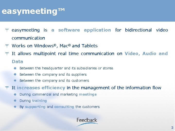 easymeeting™ easymeeting is a software application for bidirectional video communication Works on Windows©, Mac©