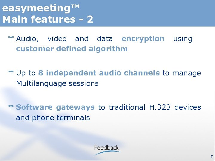 easymeeting™ Main features - 2 Audio, video and data encryption customer defined algorithm using