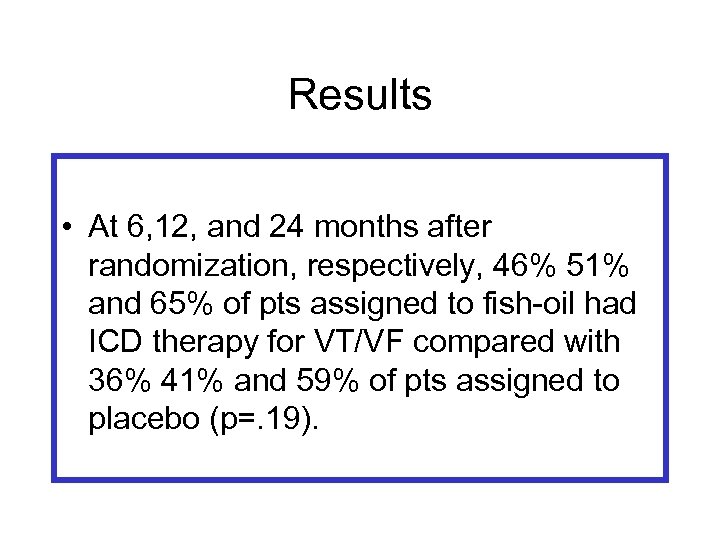 Results • At 6, 12, and 24 months after randomization, respectively, 46% 51% and