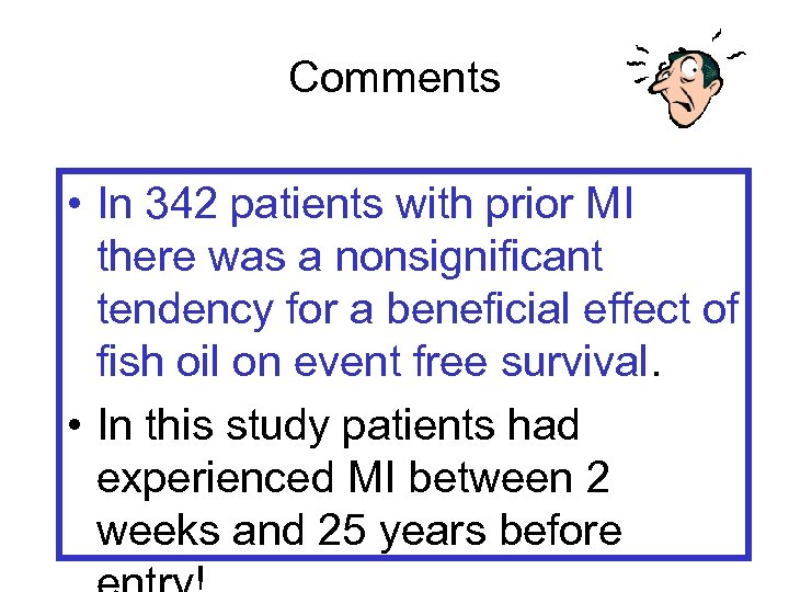 Comments • In 342 patients with prior MI there was a nonsignificant tendency for