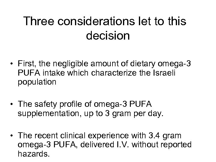 Three considerations let to this decision • First, the negligible amount of dietary omega-3