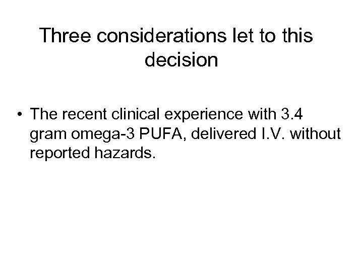 Three considerations let to this decision • The recent clinical experience with 3. 4