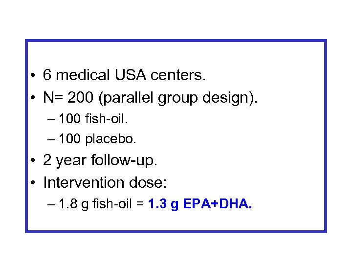 • 6 medical USA centers. • N= 200 (parallel group design). – 100