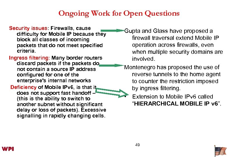 Ongoing Work for Open Questions Security issues: Firewalls, cause difficulty for Mobile IP because