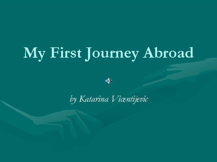 My First Journey Abroad by Katarina Vicentijevic