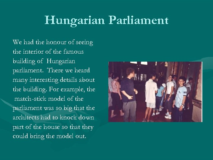 Hungarian Parliament We had the honour of seeing the interior of the famous building
