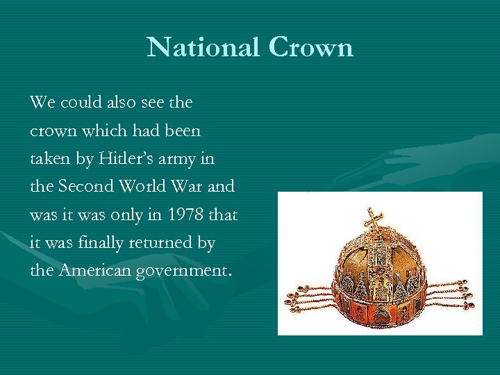 National Crown We could also see the crown which had been taken by Hitler's