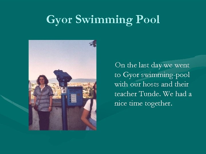 Gyor Swimming Pool On the last day we went to Gyor swimming-pool with our