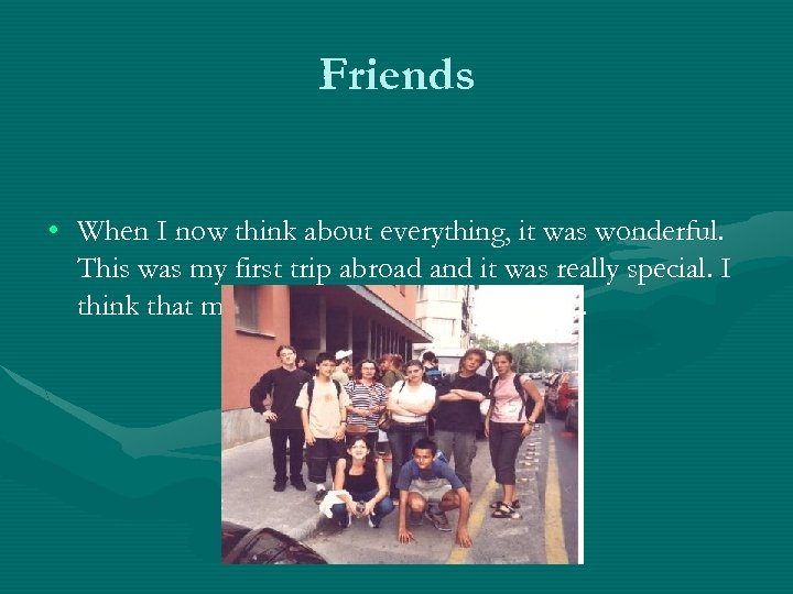 Friends • When I now think about everything, it was wonderful. This was my