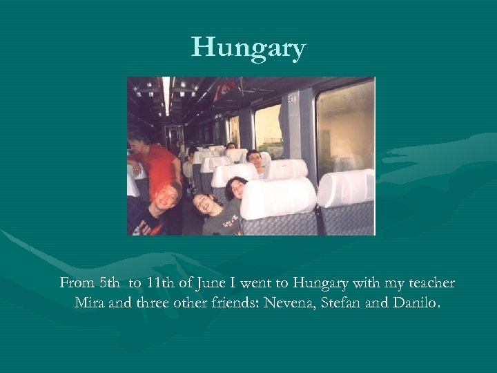 Hungary From 5 th to 11 th of June I went to Hungary with